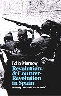 "Felix Morrow - ""Revolution and Counter-Revolution in Spain""."