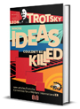 Leon Trotsky - A Revolutionary Whose Ideas Couldn't Be Killed