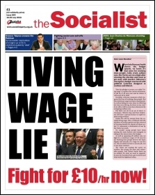 The Socialist issue 864 front page - Living wage lie: fight for �10/hr now!