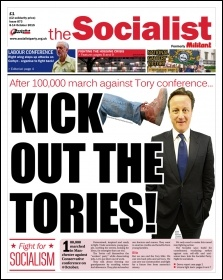 The Socialist issue 873 front page: After 100,000 march against Tory conference... Kick out the Tories!