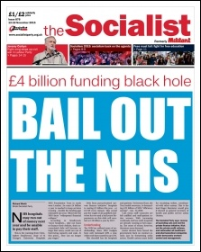 The Socialist issue 878 front page - �4 billion funding black hole: Bail out the NHS