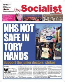 The Socialist issue 884 front page - NHS not safe in Tory hands: support the junior doctors' strikes