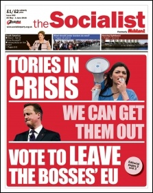 The Socialist issue 903 front page: Tories in crisis - we can get them out - vote to Leave the bosses' EU