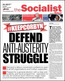 The Socialist issue 908 front page - #KeepCorbyn: Defend anti-austerity struggle