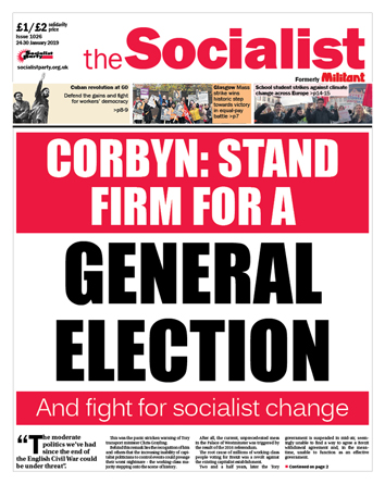 The Socialist issue 1026 - Corbyn: stand firm for a general election