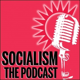 Socialism - the weekly Marxist analysis podcast from the Socialist Party