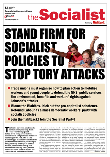 The Socialist 2019 post-election special supplement: Stand firm for socialist policies to stop Tory attacks