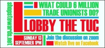 The National Shop Stewards Network will be lobbying (online) the TUC on Sunday 13th September