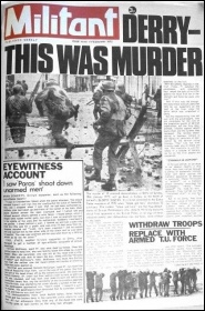 Derry: This was MURDER: Withdraw troops - Replace with Armed Trade Union force: Militant 4th February 1972
