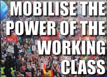 Mobilise the power of the working class