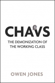 Chavs: The Demonization of the Working Class, by Owen Jones