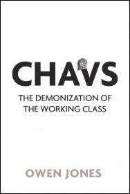 Chavs: The Demonization of the Working Class, by Owen Jones